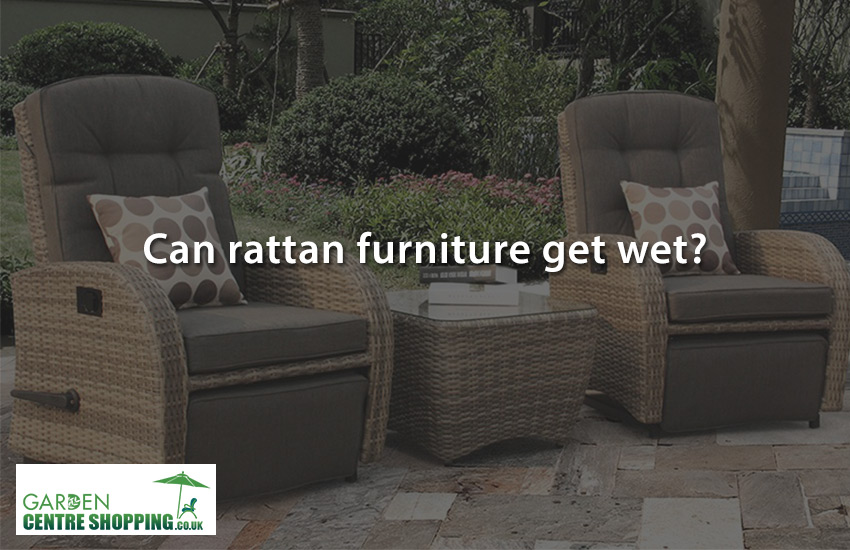 Can Rattan Garden Furniture Get Wet Garden Centre Shopping